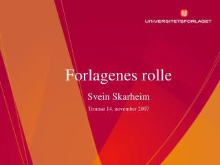 Forlagenes rolle Svein Skarheim Troms� 14. november 2007