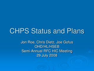 CHPS Status and Plans
