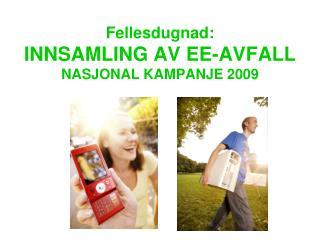 Fellesdugnad: INNSAMLING AV EE-AVFALL NASJONAL KAMPANJE 2009