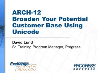 ARCH-12 Broaden Your Potential Customer Base Using Unicode