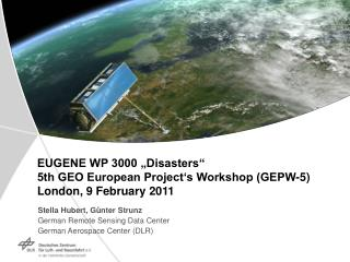 "EUGENE WP 3000 ""Disasters"" 5th GEO European Project's Workshop (GEPW-5) London, 9 February 2011"