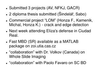 Submitted 3 projects (AV, NFKJ, GACR) 2 diploma thesis submitted (�indel�?, Sabo)