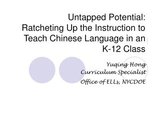 Untapped Potential:  Ratcheting Up the Instruction to Teach Chinese Language in an K-12 Class