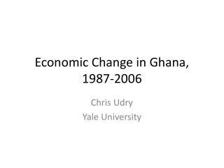 Economic Change in Ghana, 1987-2006