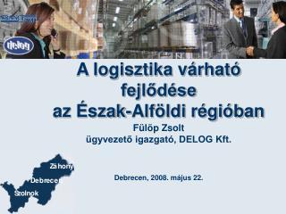 A logisztika várható fejlődése az Észak-Alföldi régióban