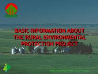BASIC INFORMATION ABOUT   THE RURAL ENVIRONMENTAL PROTECTION PROJECT