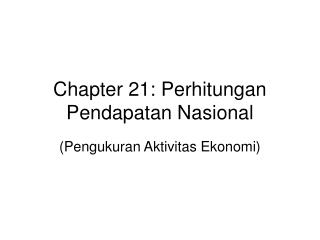 Chapter 21: Perhitungan Pendapatan Nasional