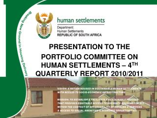 PRESENTATION TO THE PORTFOLIO COMMITTEE ON HUMAN SETTLEMENTS  � 4 TH  QUARTERLY REPORT 2010/2011
