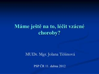 M�me je�t? na to, l�?it vz�cn� choroby?