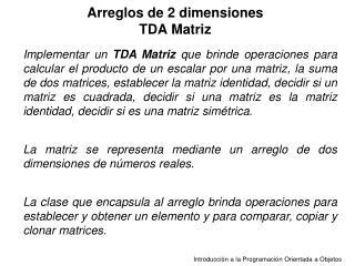 Arreglos de 2 dimensiones TDA Matriz