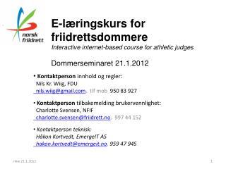 Kontaktperson  innhold og regler :   Nils  Kr. Wiig, FDU