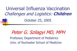 Universal Influenza Vaccination Challenges and Logistics:  Children October 25, 2005