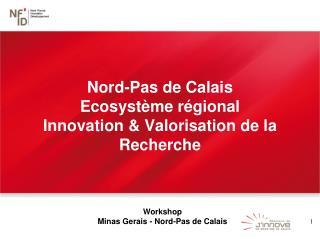Nord-Pas de Calais Ecosystème régional Innovation & Valorisation de la Recherche