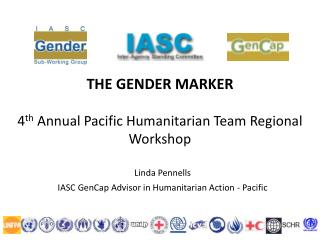 THE GENDER MARKER  4 th  Annual Pacific Humanitarian Team Regional Workshop