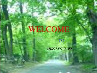 WELCOME TO MISS LI'S CLASS