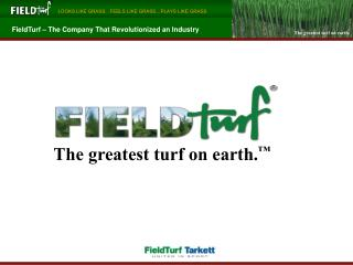 The greatest turf on earth. ™