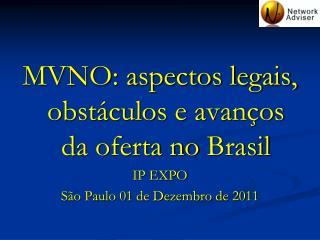 MVNO: aspectos legais, obstáculos e avanços da oferta no  Brasil IP EXPO