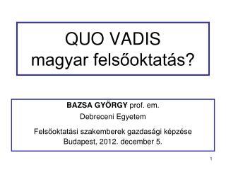 QUO VADIS  magyar felsőoktatás?