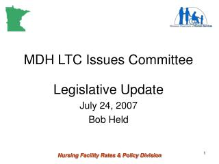 MDH LTC Issues Committee  Legislative Update July 24, 2007 Bob Held