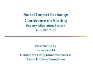 Social Impact Exchange Conference on Scaling Poverty Alleviation Session June 18 th , 2010