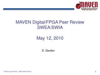 MAVEN Digital/FPGA Peer Review SWEA/SWIA May 12, 2010