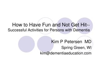 How to Have Fun and Not Get Hit- - Successful Activities for Persons with Dementia