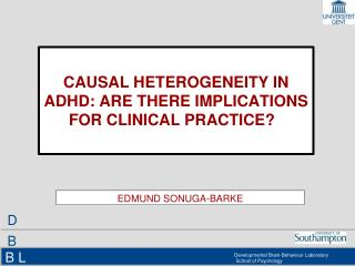 CAUSAL HETEROGENEITY IN ADHD: ARE THERE IMPLICATIONS FOR CLINICAL PRACTICE? �