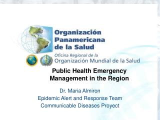 Dr. Maria Almiron  Epidemic Alert and Response Team Communicable Diseases Proyect