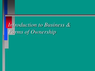 Introduction to Business & Forms of Ownership
