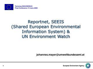 Reportnet, SEEIS (Shared European Environmental Information System) &  UN Environment Watch