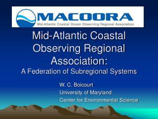 Mid-Atlantic Coastal Observing Regional Association:  A Federation of Subregional Systems