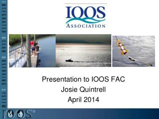 Presentation to IOOS FAC Josie Quintrell April 2014