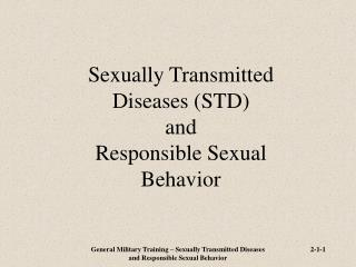 Sexually Transmitted  Diseases (STD)  and  Responsible Sexual  Behavior
