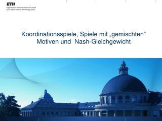 """Koordinationsspiele, Spiele mit """"gemischten""""    Motiven und  Nash-Gleichgewicht"""