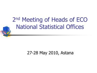 2 nd  Meeting of Heads of ECO National Statistical Offices
