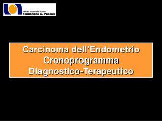 Carcinoma dell'Endometrio Cronoprogramma Diagnostico-Terapeutico