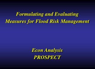 Formulating and Evaluating Measures for Flood Risk Management Econ Analysis  PROSPECT