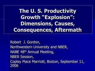 "The U. S. Productivity  Growth ""Explosion"": Dimensions, Causes, Consequences, Aftermath"