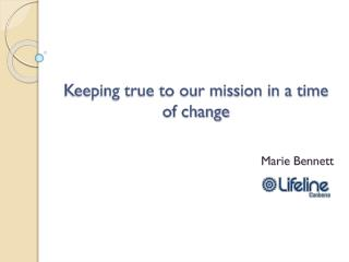 Keeping true to our mission in a time of change