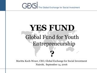 YES FUND  Global Fund for Youth Entrepreneurship ?
