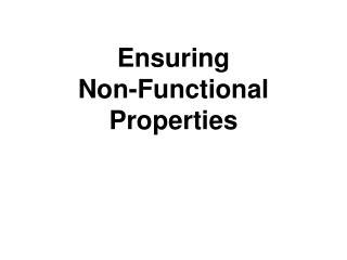 Ensuring  Non-Functional Properties
