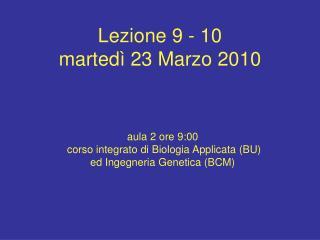 Lezione 9 - 10 martedì 23 Marzo 2010