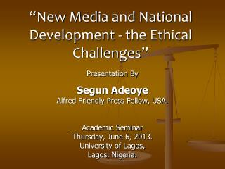"""New Media  and  National Development -  the  Ethical Challenges """