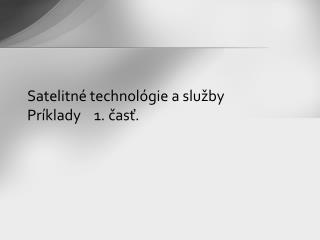 Satelitn é technol ógie  a služby  Príklady  1 . časť .