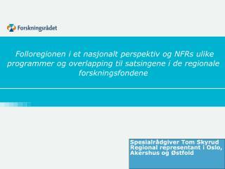 Spesialrådgiver Tom Skyrud Regional representant i Oslo,  Akershus og Østfold