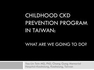 CHILDHOOD CKD PREVENTION PROGRAM IN TAIWAN: WHAT ARE WE GOING TO DO?