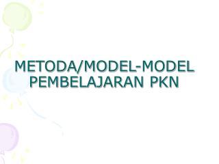 METODA/MODEL-MODEL PEMBELAJARAN PKN