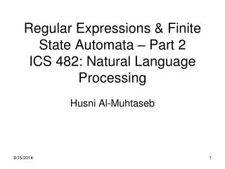 Regular Expressions & Finite State Automata – Part 2  ICS 482: Natural Language Processing