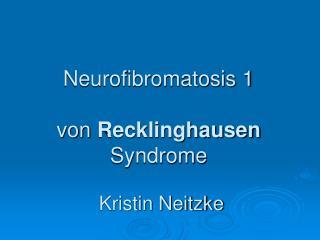 Neurofibromatosis 1  von  Recklinghausen  Syndrome  Kristin Neitzke