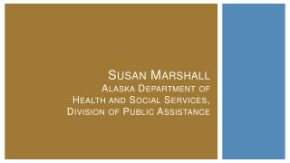 Susan Marshall Alaska Department of  Health  and Social  Services,  Division  of Public Assistance